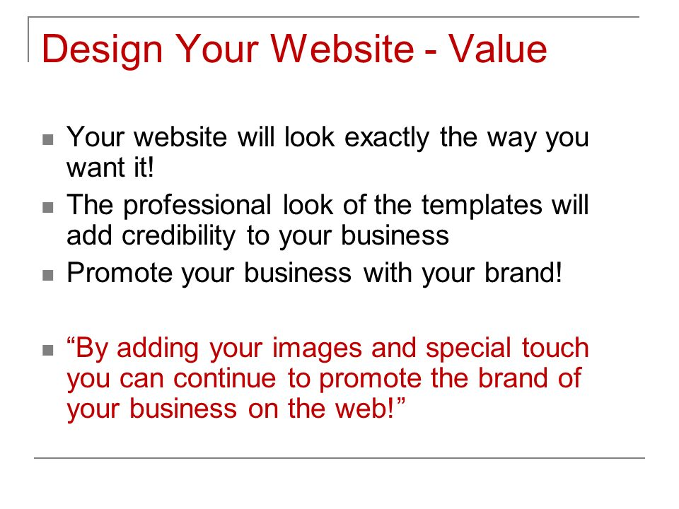 Design Your Website - Value Your website will look exactly the way you want it.