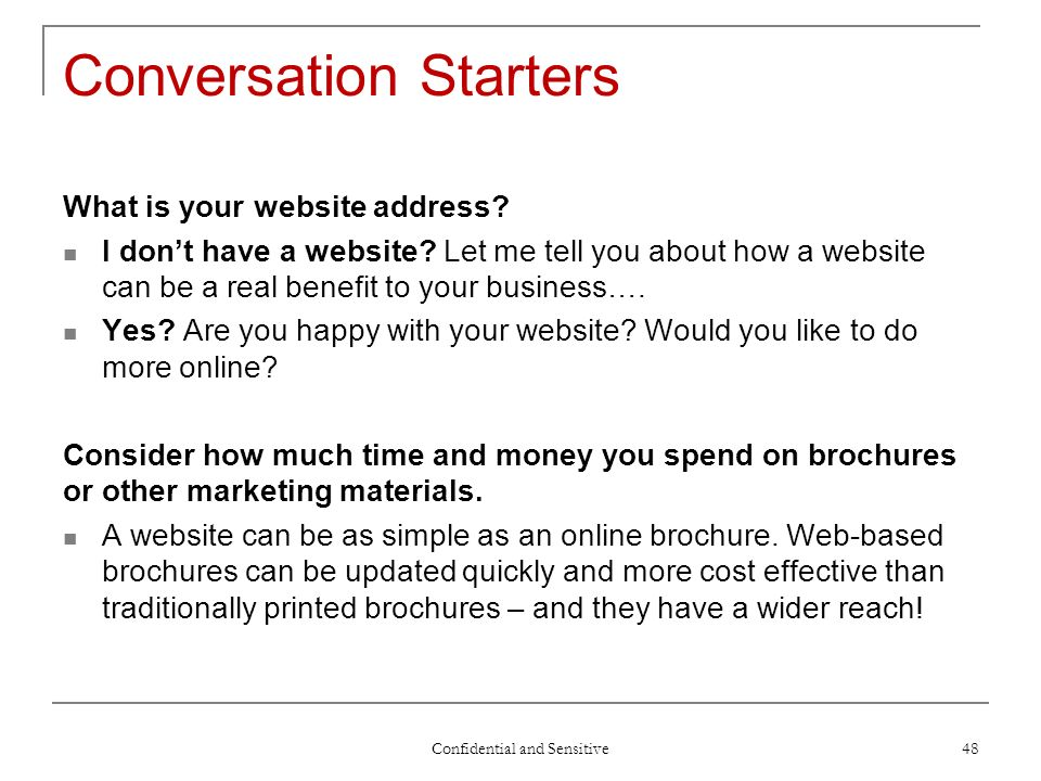 Confidential and Sensitive 48 Conversation Starters What is your website address.