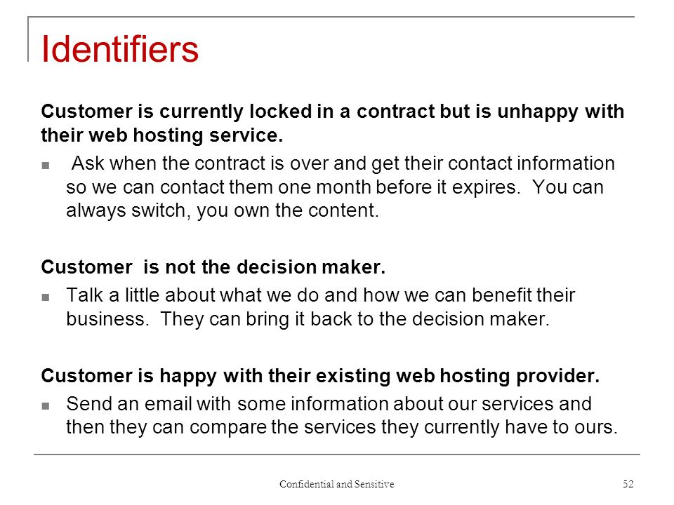 Confidential and Sensitive 52 Identifiers Customer is currently locked in a contract but is unhappy with their web hosting service.