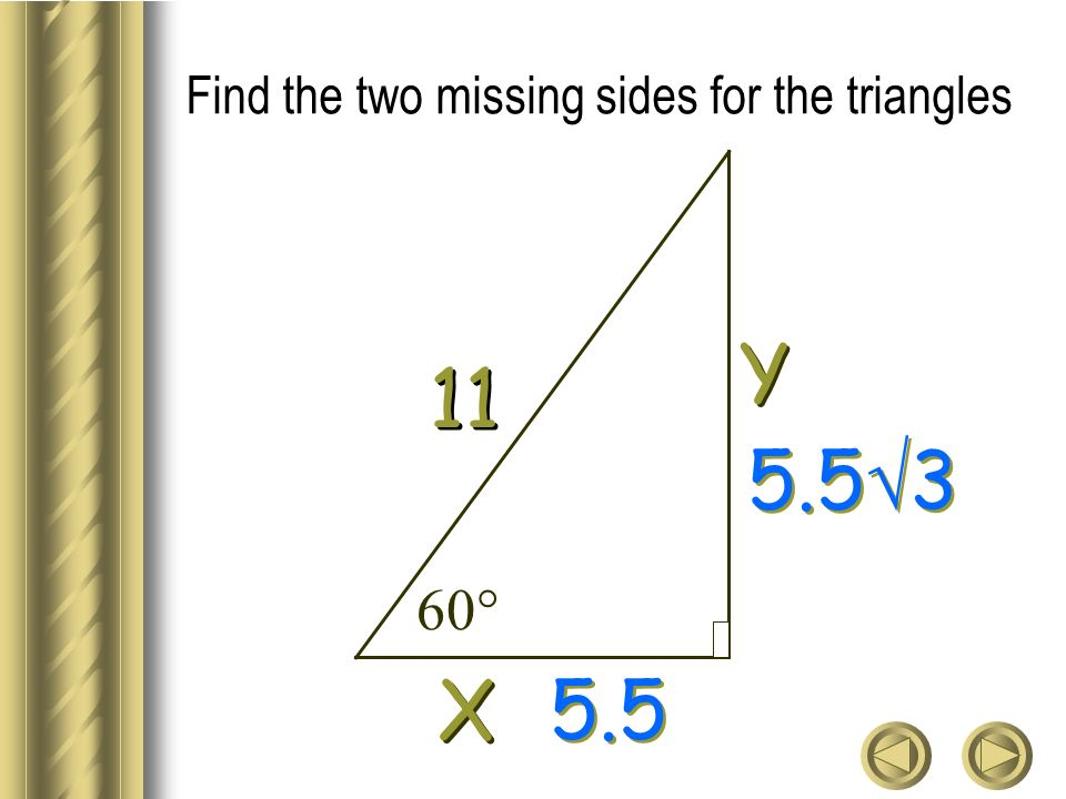 Find the two missing sides for the triangles Y Y X X 11 5.5 3 5.5 60°