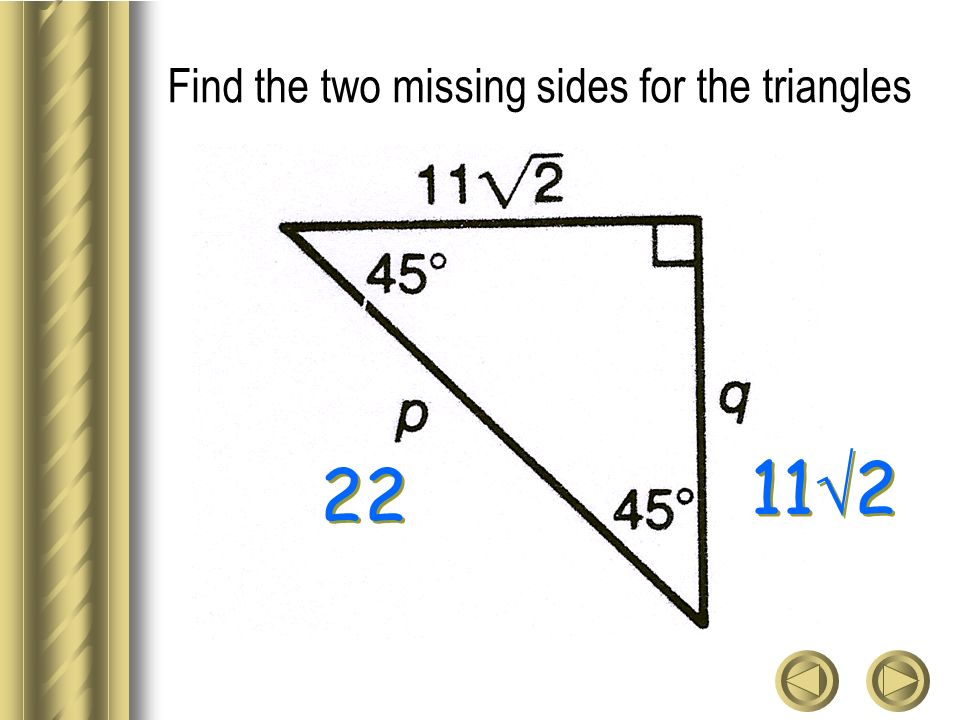 Find the two missing sides for the triangles 22 11 2