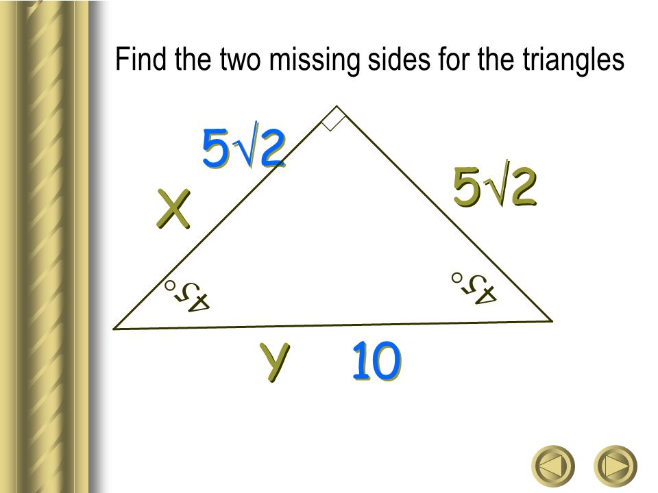 Find the two missing sides for the triangles Y Y X X 5 2 10 45°