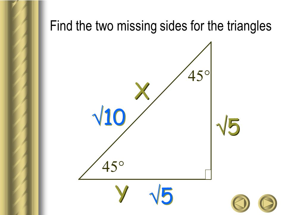 Find the two missing sides for the triangles Y Y X X 5 5 10 5 5 45°