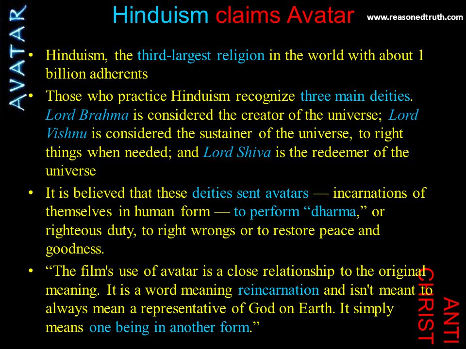 www.reasonedtruth.com ANTI CHRIST Hinduism claims Avatar Hinduism, the third-largest religion in the world with about 1 billion adherents Those who practice Hinduism recognize three main deities.