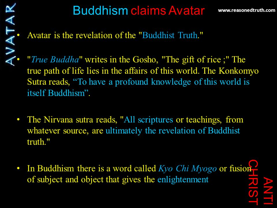 www.reasonedtruth.com ANTI CHRIST Buddhism claims Avatar Avatar is the revelation of the Buddhist Truth. True Buddha writes in the Gosho, The gift of rice ; The true path of life lies in the affairs of this world.