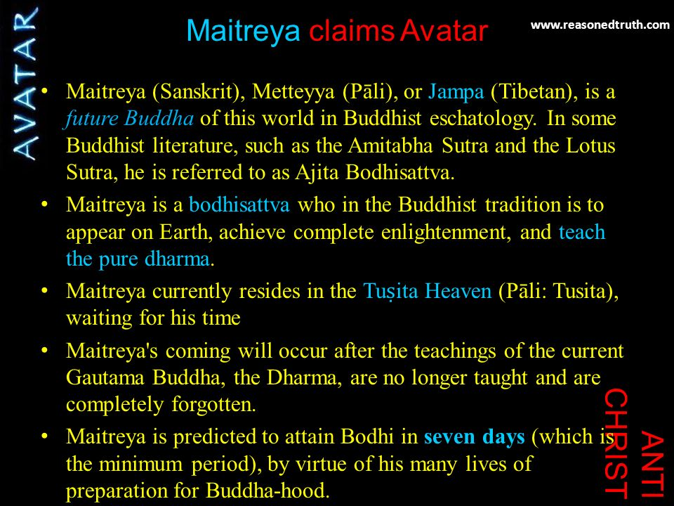 www.reasonedtruth.com ANTI CHRIST Maitreya claims Avatar Maitreya (Sanskrit), Metteyya (Pāli), or Jampa (Tibetan), is a future Buddha of this world in Buddhist eschatology.