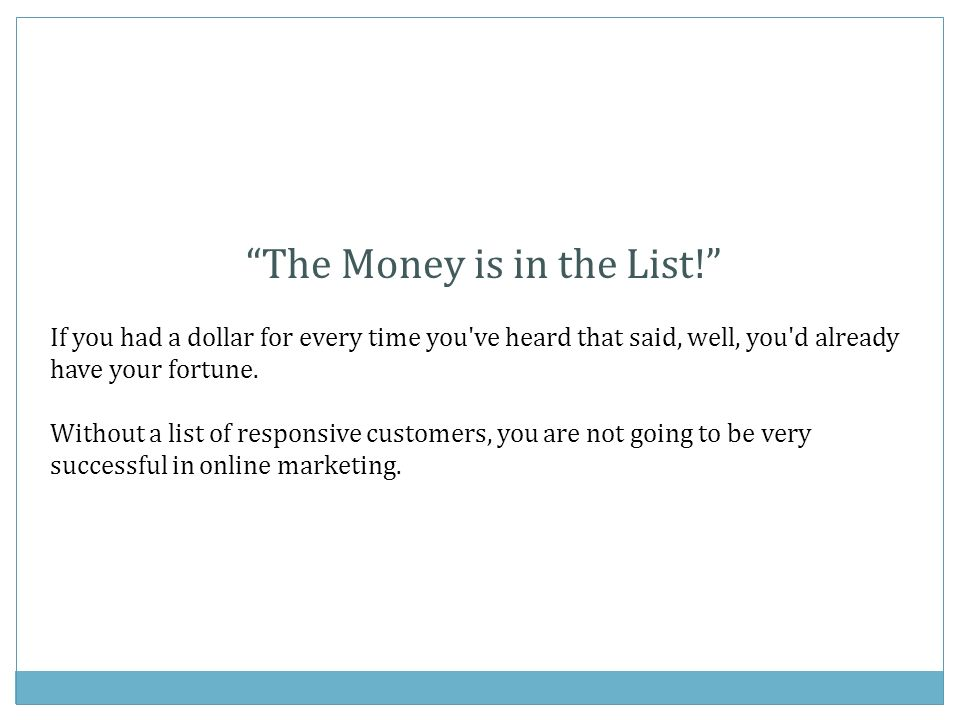 The #1 List Builder: Joint Venture Partners Find someone with a strong list.