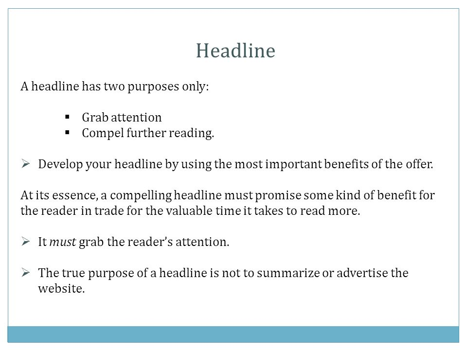 Headline A headline has two purposes only: Grab attention Compel further reading.