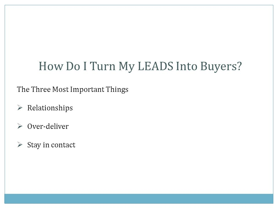 How Do I Turn My LEADS Into Buyers.
