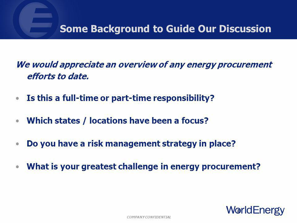 COMPANY CONFIDENTIAL We would appreciate an overview of any energy procurement efforts to date. Is this a full-time or part-time responsibility? Which