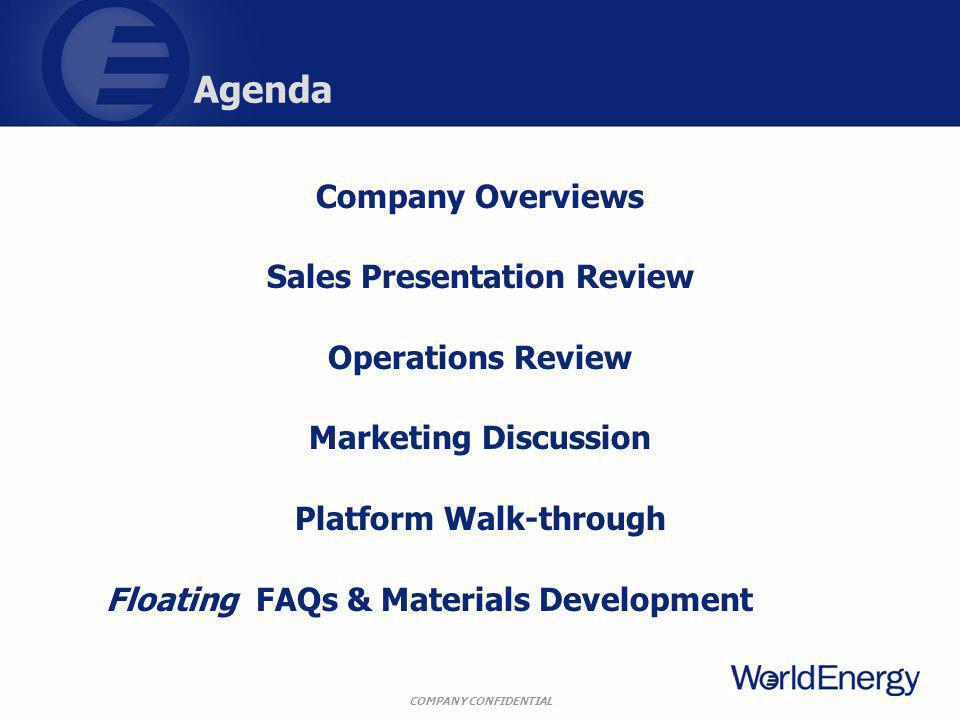COMPANY CONFIDENTIAL Agenda Company Overviews Sales Presentation Review Operations Review Marketing Discussion Platform Walk-through Floating FAQs & M