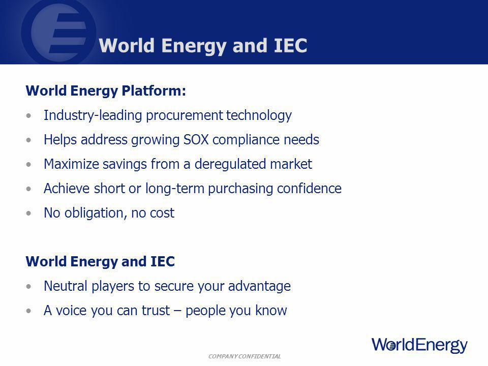 COMPANY CONFIDENTIAL World Energy and IEC World Energy Platform: Industry-leading procurement technology Helps address growing SOX compliance needs Ma