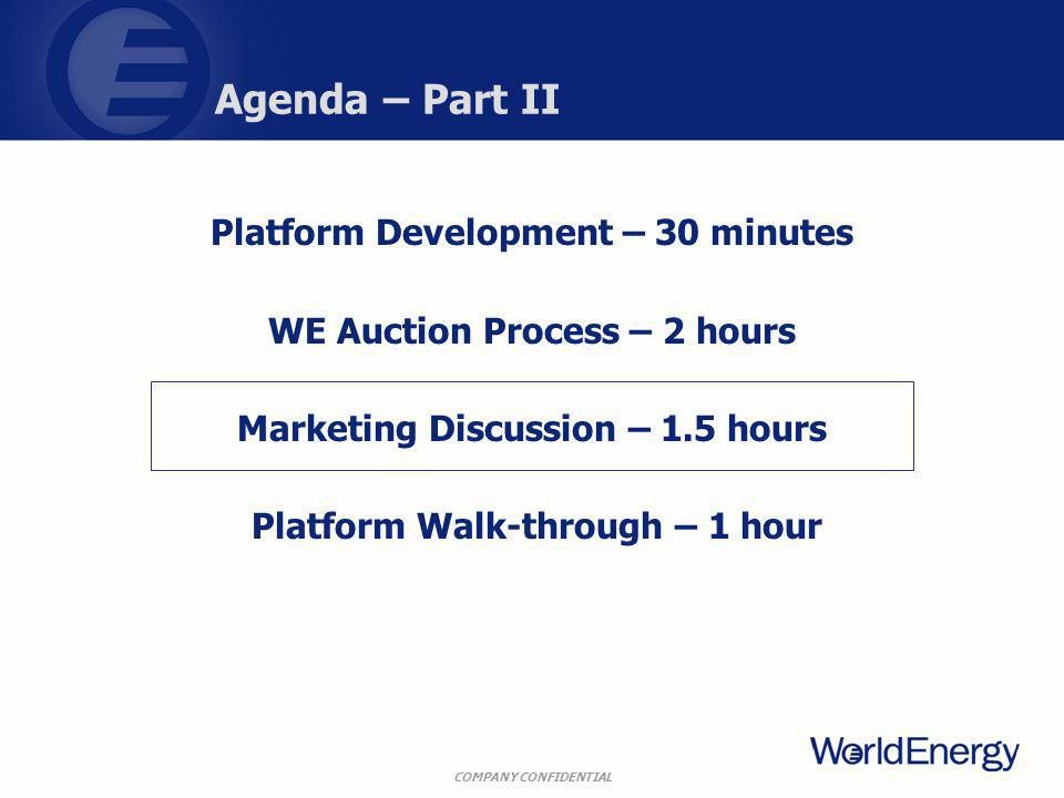 COMPANY CONFIDENTIAL Agenda – Part II Platform Development – 30 minutes WE Auction Process – 2 hours Marketing Discussion – 1.5 hours Platform Walk-th