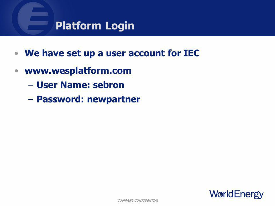 COMPANY CONFIDENTIAL Platform Login We have set up a user account for IEC www.wesplatform.com –User Name: sebron –Password: newpartner