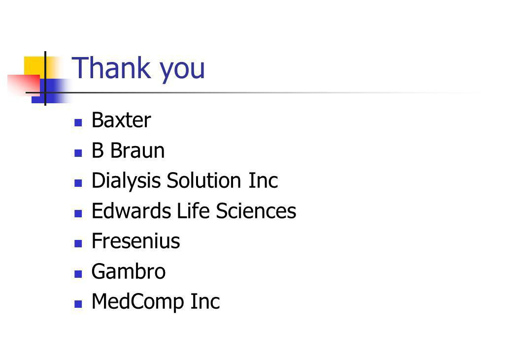 Thank you Baxter B Braun Dialysis Solution Inc Edwards Life Sciences Fresenius Gambro MedComp Inc