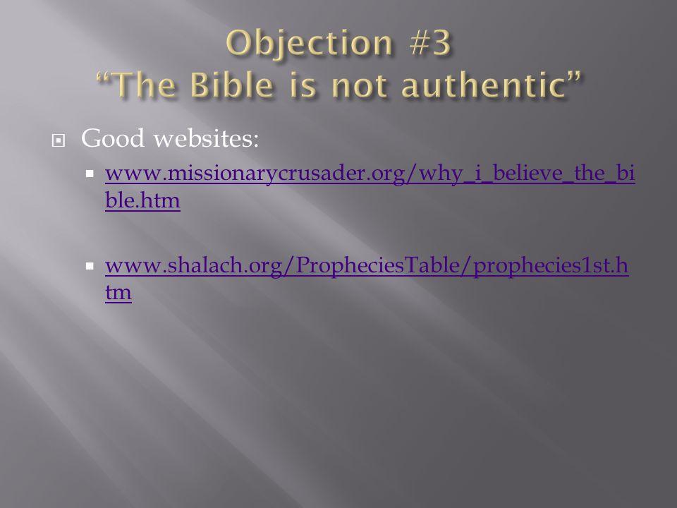 Good websites: www.missionarycrusader.org/why_i_believe_the_bi ble.htm www.missionarycrusader.org/why_i_believe_the_bi ble.htm www.shalach.org/PropheciesTable/prophecies1st.h tm www.shalach.org/PropheciesTable/prophecies1st.h tm