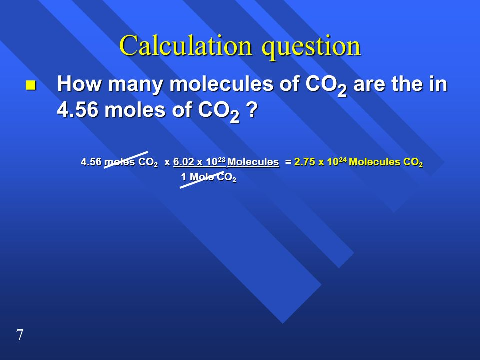 7 Calculation question n How many molecules of CO 2 are the in 4.56 moles of CO 2 ? 4.56 moles CO 2 x 6.02 x 10 23 Molecules = 2.75 x 10 24 Molecules