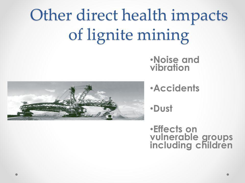 Other direct health impacts of lignite mining Noise and vibration Accidents Dust Effects on vulnerable groups including children