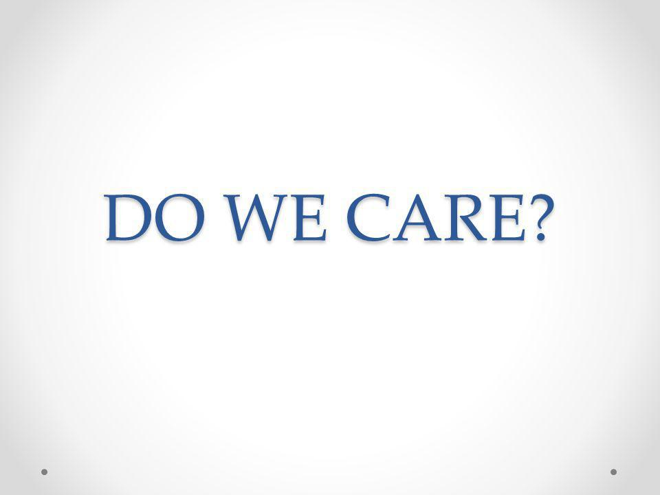 DO WE CARE?
