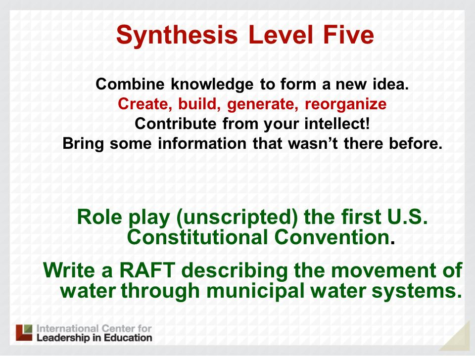 Synthesis Level Five Combine knowledge to form a new idea.