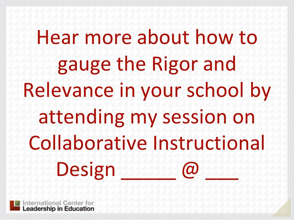 Hear more about how to gauge the Rigor and Relevance in your school by attending my session on Collaborative Instructional Design ___