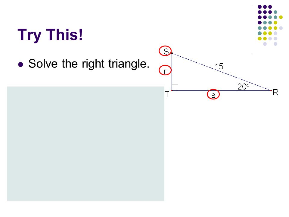 Try This! Solve the right triangle.