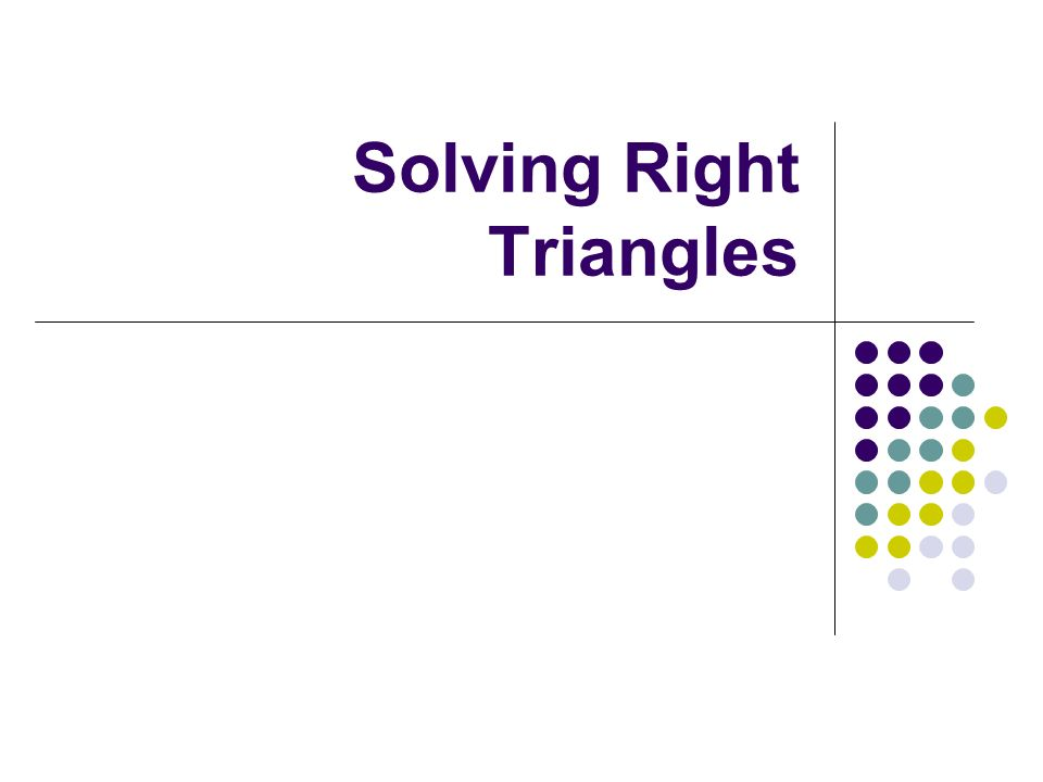 Essential Question How do I solve a right triangle?