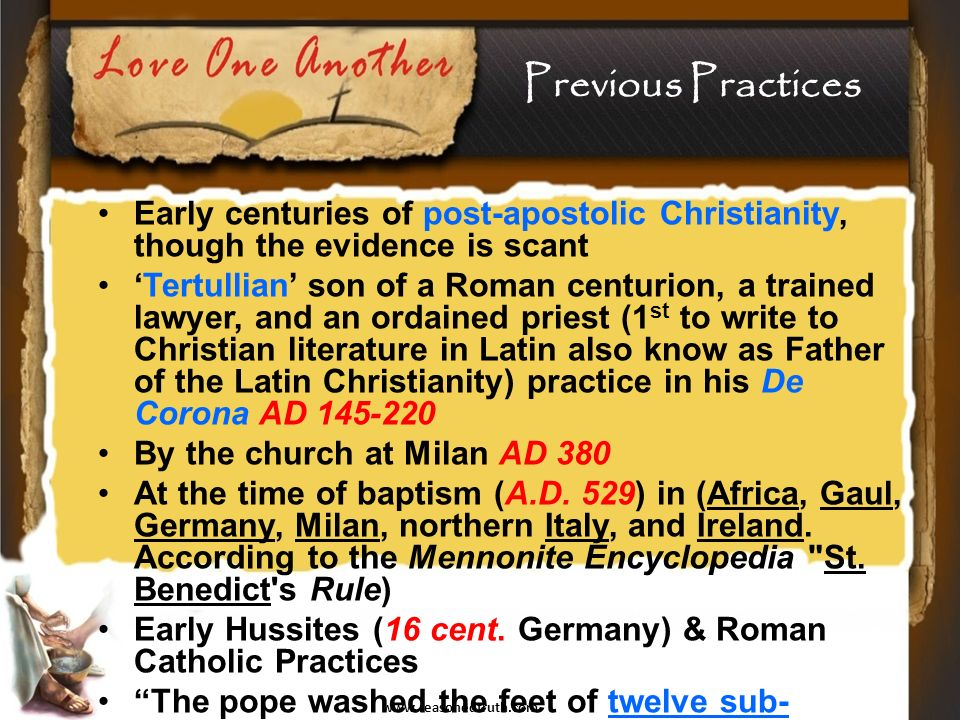 www.reasonedtruth.com Early centuries of post-apostolic Christianity, though the evidence is scant Tertullian son of a Roman centurion, a trained lawyer, and an ordained priest (1 st to write to Christian literature in Latin also know as Father of the Latin Christianity) practice in his De Corona AD 145-220 By the church at Milan AD 380 At the time of baptism (A.D.