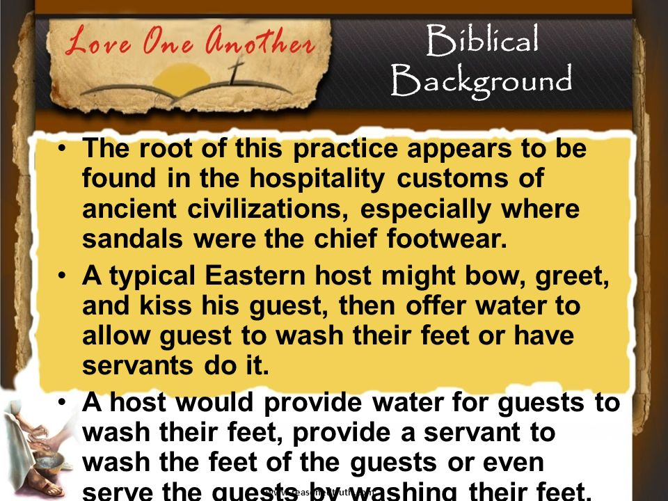 www.reasonedtruth.com Biblical Background The root of this practice appears to be found in the hospitality customs of ancient civilizations, especially where sandals were the chief footwear.