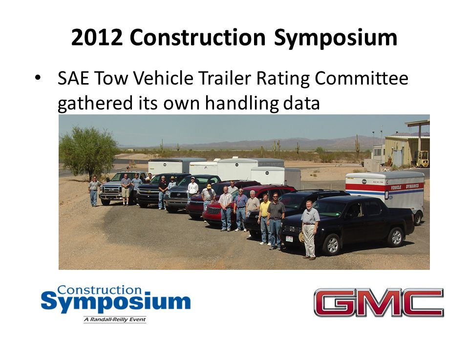 2012 Construction Symposium SAE Tow Vehicle Trailer Rating Committee gathered its own handling data