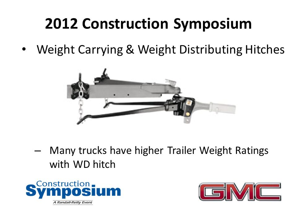 2012 Construction Symposium Weight Carrying & Weight Distributing Hitches – Many trucks have higher Trailer Weight Ratings with WD hitch