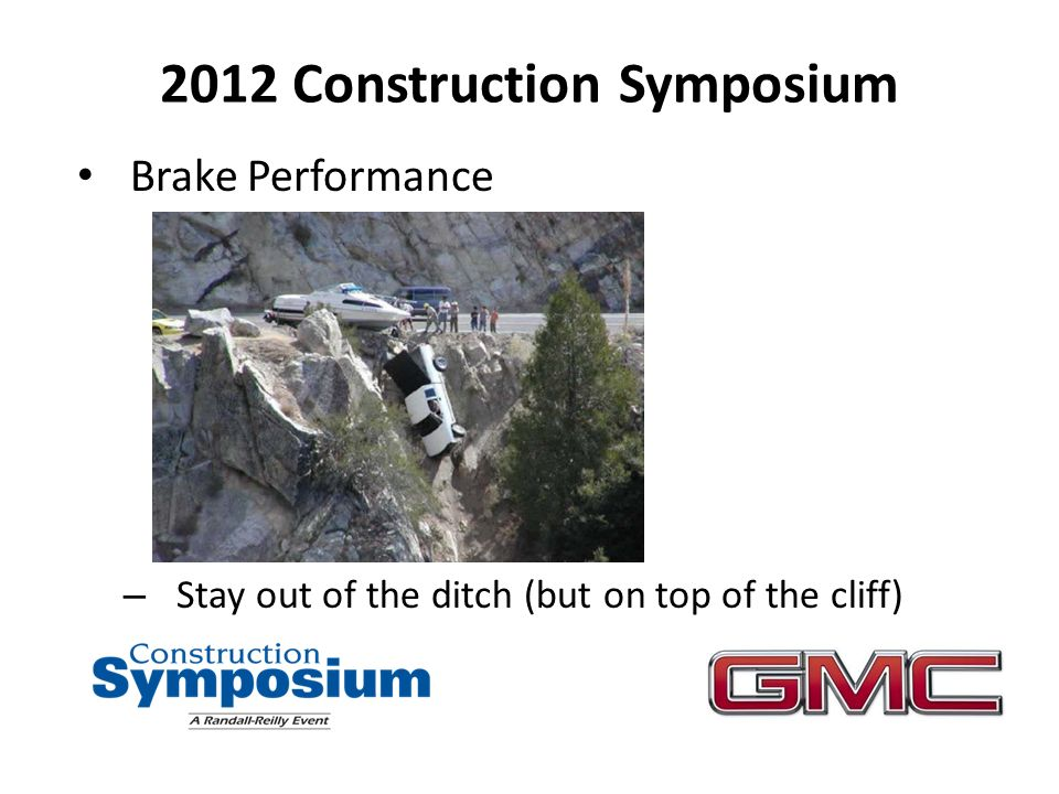 2012 Construction Symposium Brake Performance – Stay out of the ditch (but on top of the cliff)
