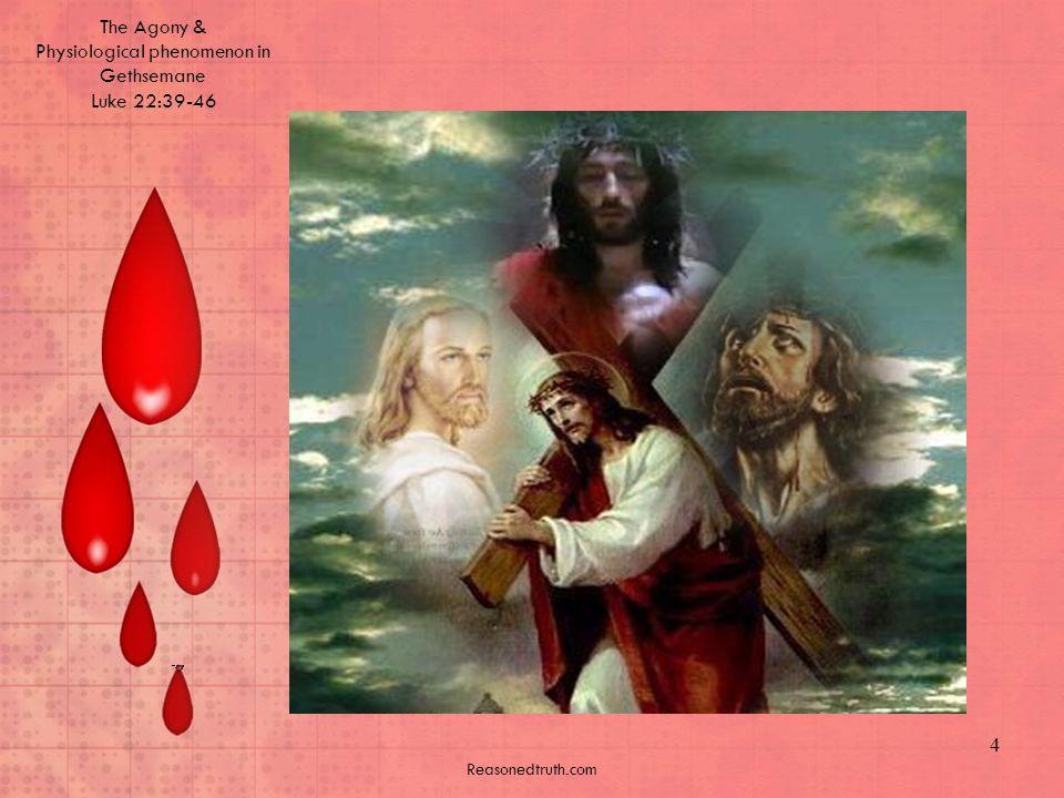 The Agony & Physiological phenomenon in Gethsemane Luke 22:39-46 Reasonedtruth.com 4