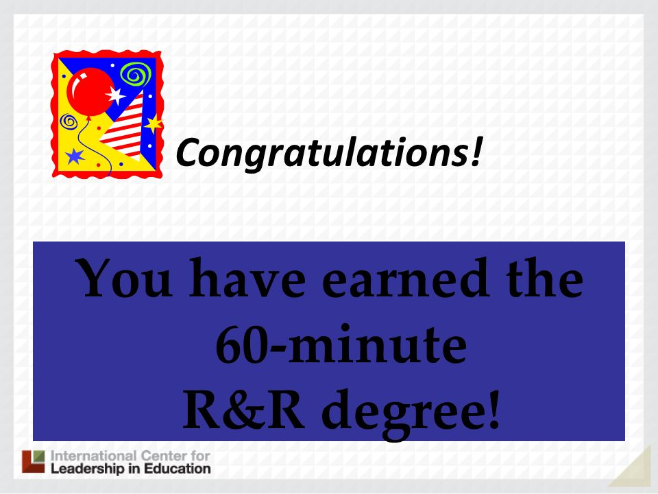 Congratulations! You have earned the 60-minute R&R degree!