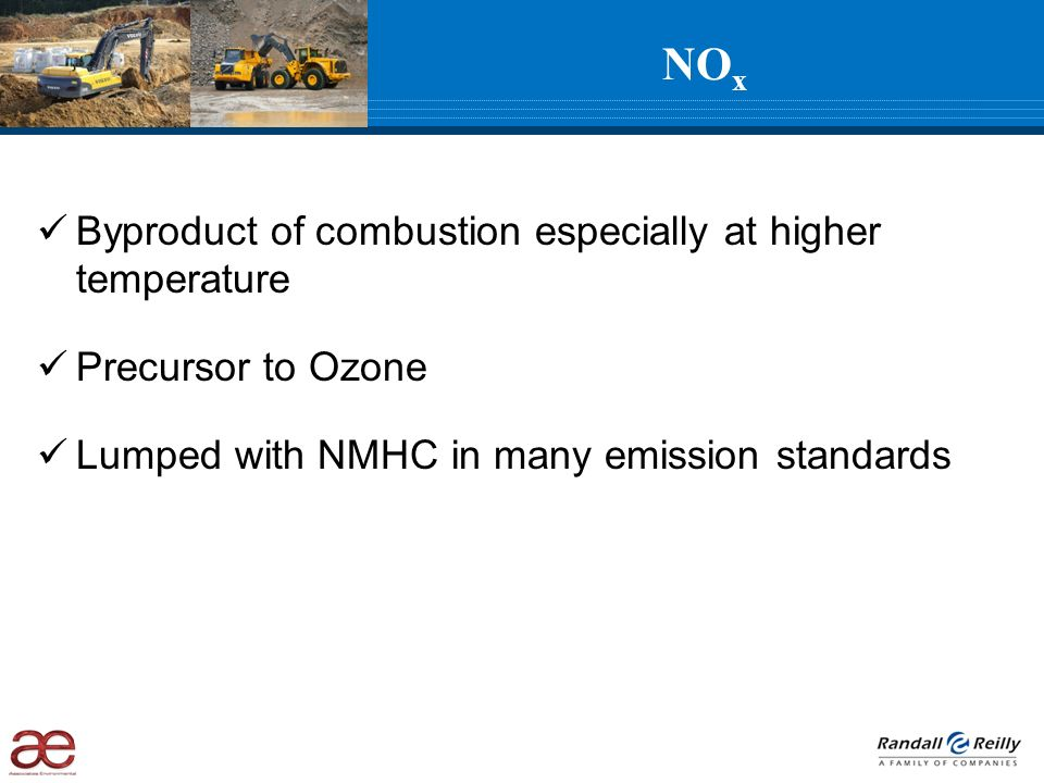 NO x Byproduct of combustion especially at higher temperature Precursor to Ozone Lumped with NMHC in many emission standards