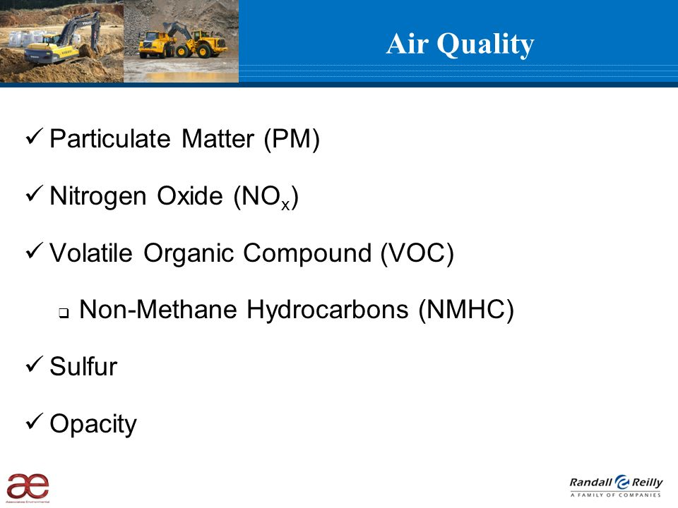 Air Quality Particulate Matter (PM) Nitrogen Oxide (NO x ) Volatile Organic Compound (VOC) Non-Methane Hydrocarbons (NMHC) Sulfur Opacity