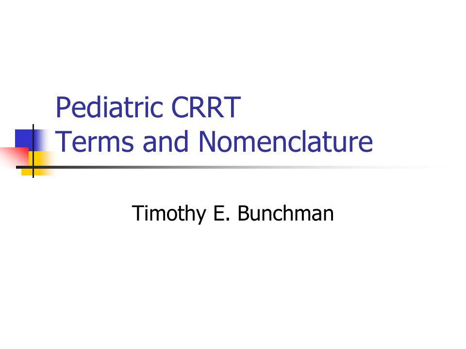Pediatric CRRT Terms and Nomenclature Timothy E. Bunchman