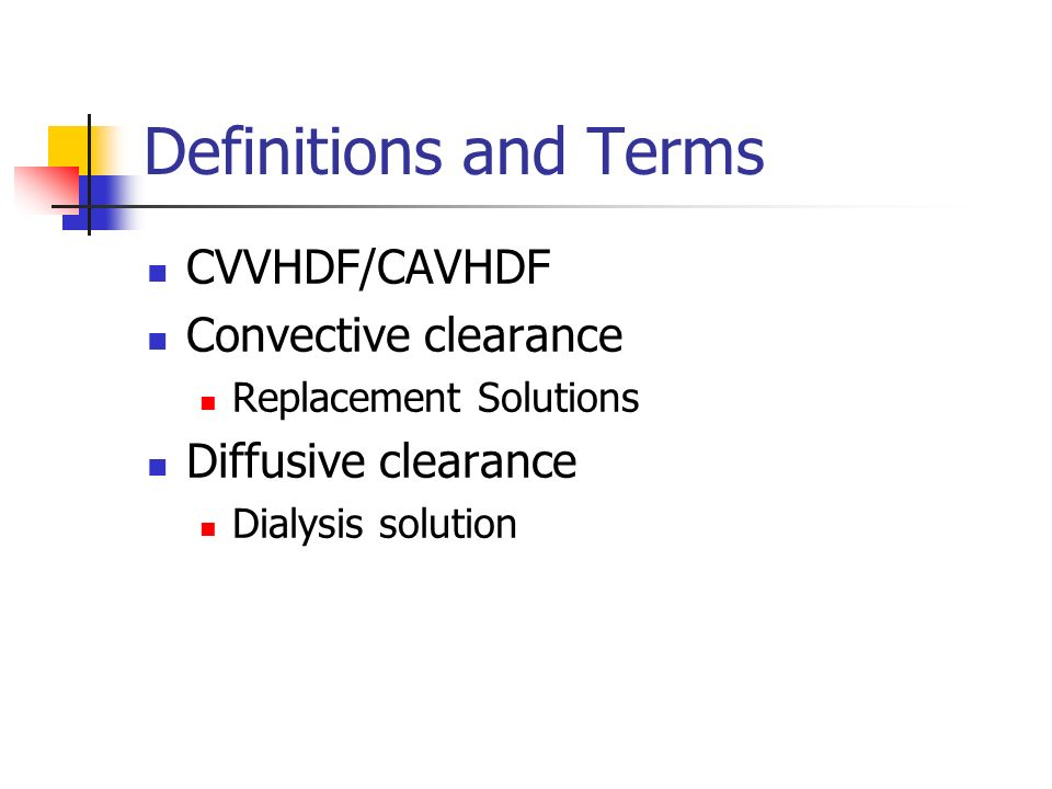 Definitions and Terms CVVHDF/CAVHDF Convective clearance Replacement Solutions Diffusive clearance Dialysis solution