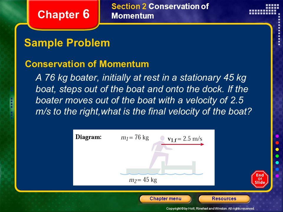 Copyright © by Holt, Rinehart and Winston. All rights reserved. ResourcesChapter menu Section 2 Conservation of Momentum Chapter 6 Sample Problem Cons