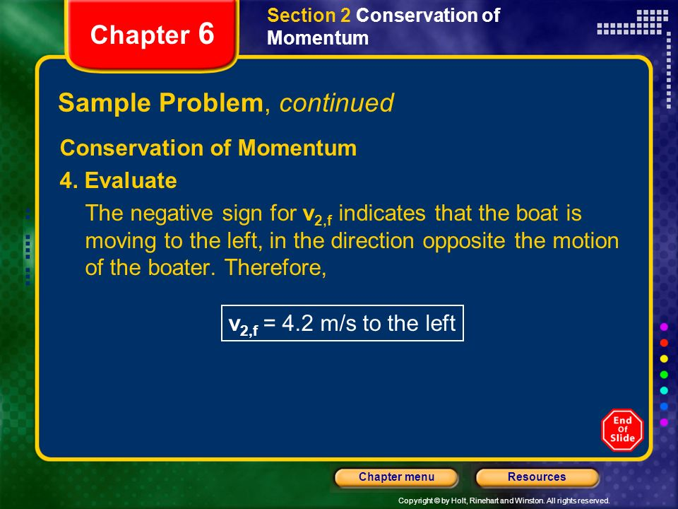 Copyright © by Holt, Rinehart and Winston. All rights reserved. ResourcesChapter menu Section 2 Conservation of Momentum Chapter 6 Sample Problem, con
