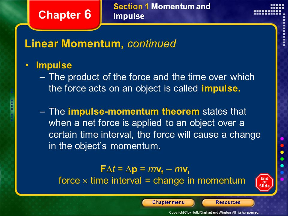 Copyright © by Holt, Rinehart and Winston. All rights reserved. ResourcesChapter menu Section 1 Momentum and Impulse Chapter 6 Linear Momentum, contin