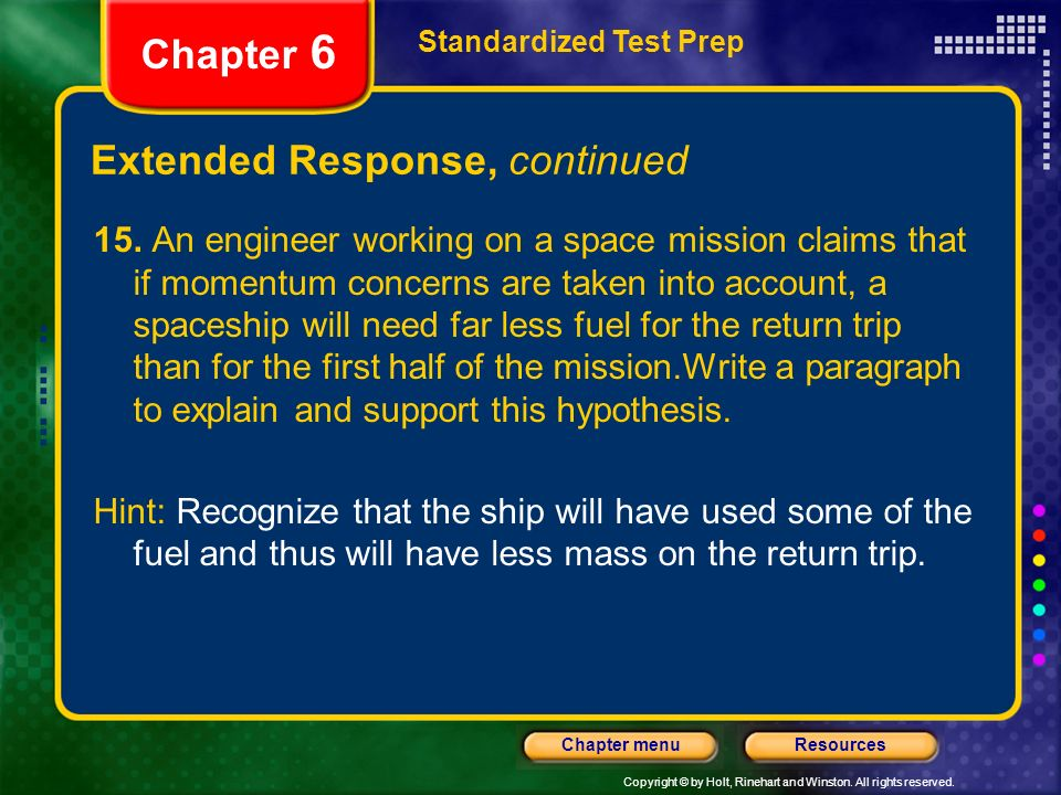 Copyright © by Holt, Rinehart and Winston. All rights reserved. ResourcesChapter menu Standardized Test Prep Chapter 6 Extended Response, continued 15