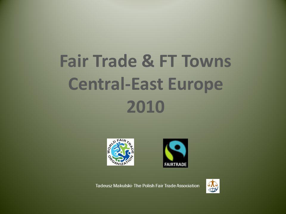 Fair Trade & FT Towns Central-East Europe 2010 Tadeusz Makulski- The Polish Fair Trade Association