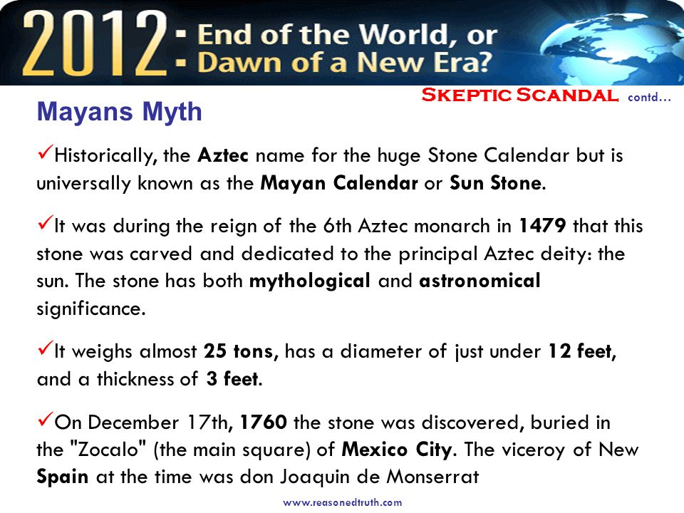 www.reasonedtruth.com Skeptic Scandal contd… Mayans Myth Post Classic Period by the arrival of the Spanish in the early 16th century, however, most of