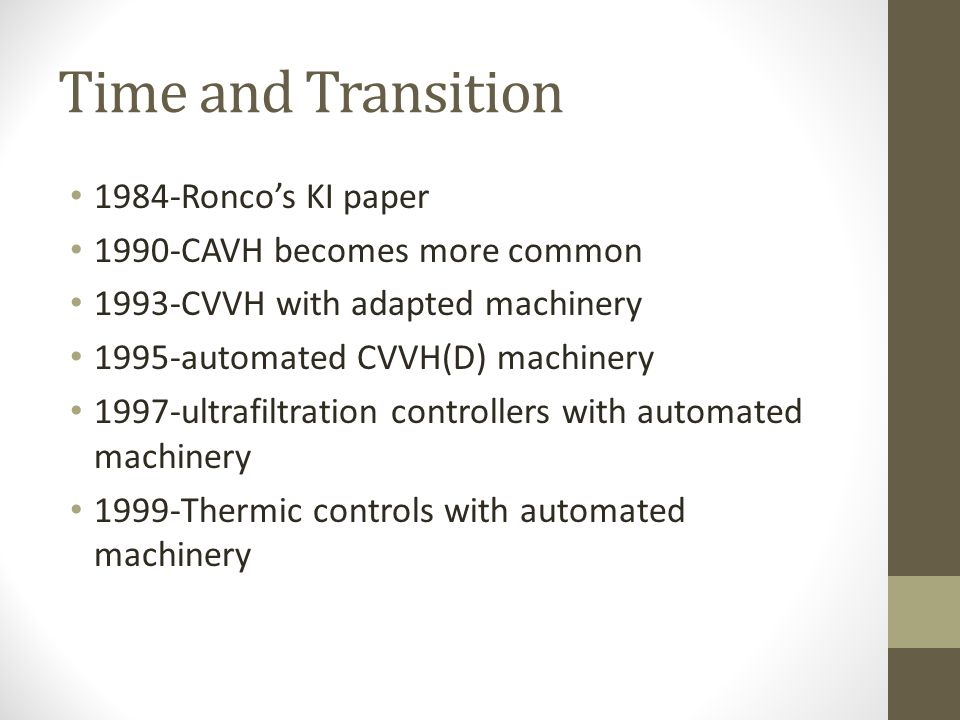 Time and Transition 1984-Roncos KI paper 1990-CAVH becomes more common 1993-CVVH with adapted machinery 1995-automated CVVH(D) machinery 1997-ultrafil