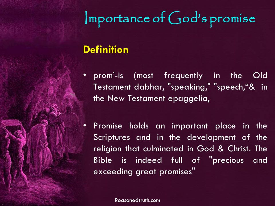 Reasonedtruth.com Importance of Gods promise Definition prom-is (most frequently in the Old Testament dabhar, speaking, speech,& in the New Testament epaggelia, Promise holds an important place in the Scriptures and in the development of the religion that culminated in God & Christ.