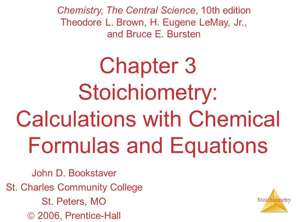 Stoichiometry Chapter 3 Stoichiometry: Calculations with Chemical Formulas and Equations John D. Bookstaver St. Charles Community College St. Peters,