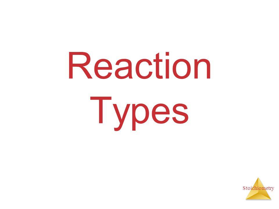 Stoichiometry Reaction Types