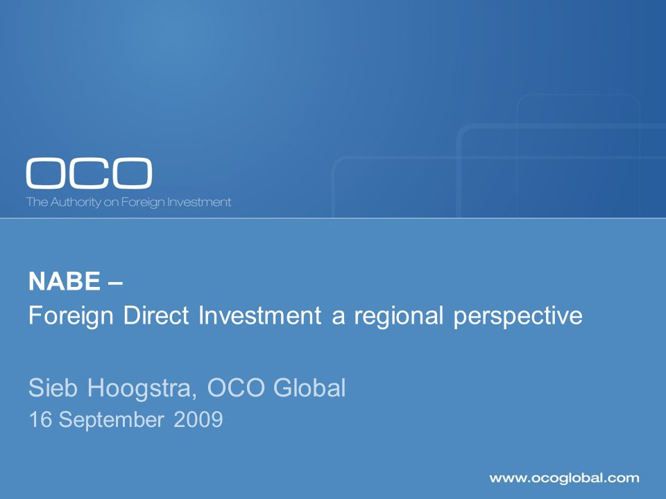 NABE – Foreign Direct Investment a regional perspective Sieb Hoogstra, OCO Global 16 September 2009