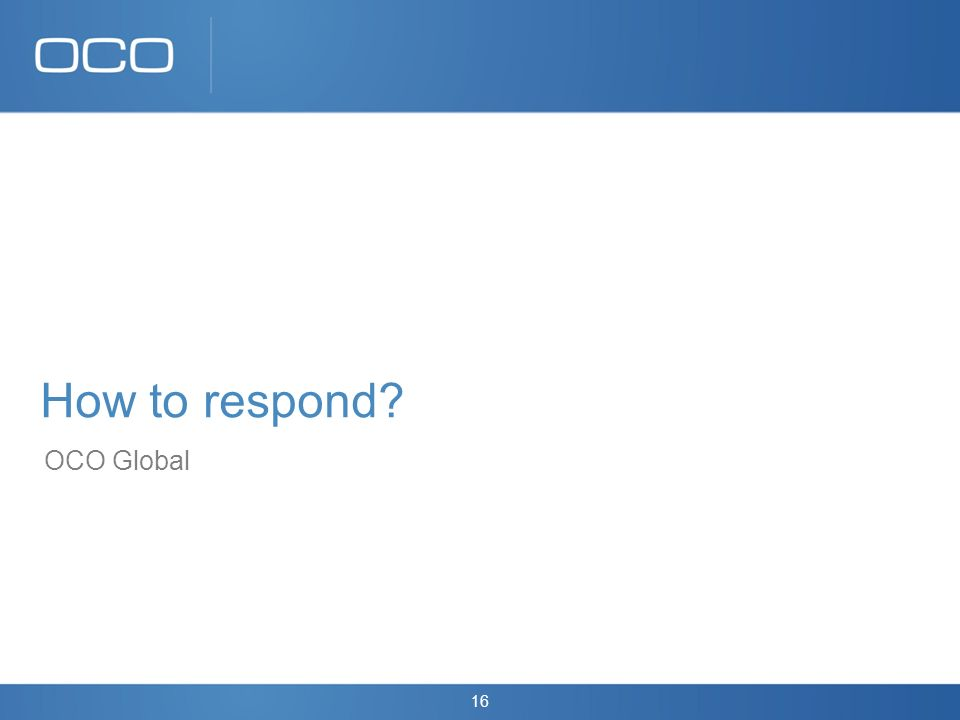 16 How to respond? OCO Global
